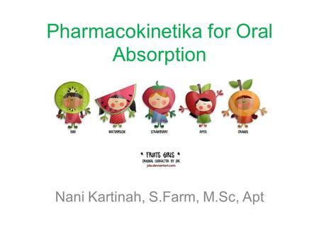 Pharmacokinetika for Oral Absorption Nani Kartinah, S.Farm, M.Sc, Apt.