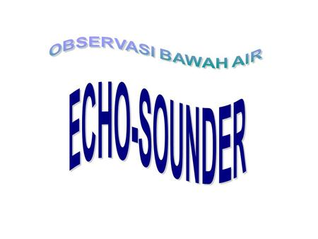 OBSERVASI BAWAH AIR ECHO-SOUNDER.