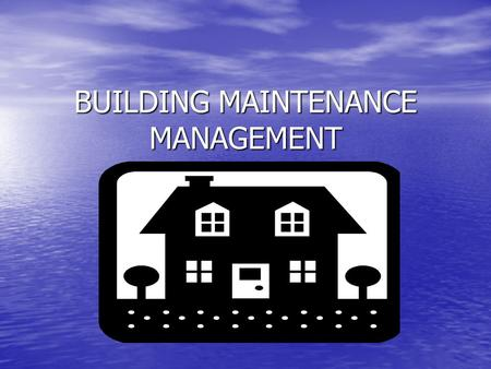 BUILDING MAINTENANCE MANAGEMENT. REFERENSI : Building Maintenance Management by Barrie Chanter and Peter Swallow