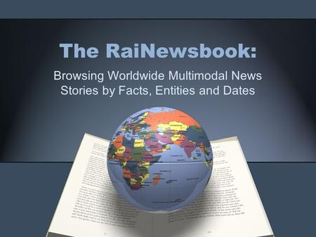The RaiNewsbook: Browsing Worldwide Multimodal News Stories by Facts, Entities and Dates.