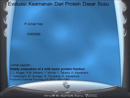 Evaluasi Keamanan Dari Protein Dasar Susu R Ismail Haq 10503006 Jurnal rujukan : Safety evaluation of a milk basic protein fraction C.L. Kruger, K.M. Marano,