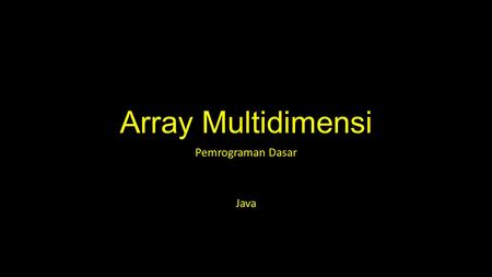 Array Multidimensi Pemrograman Dasar Java. Array 0 1 2 3 4 banyaknya elemen: 5 index elemen dari 0 s.d array.length-1.