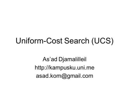 Uniform-Cost Search (UCS) As'ad Djamalilleil