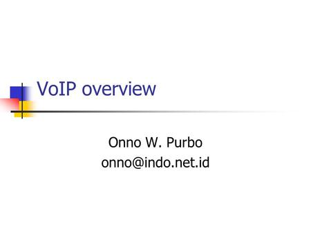 VoIP overview Onno W. Purbo VoIP di COMDEX 2000.