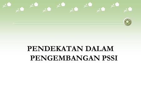 PENDEKATAN DALAM PENGEMBANGAN PSSI. Session Objectives  To understand various approaches in developing SPIS  To understand the use of various methods,