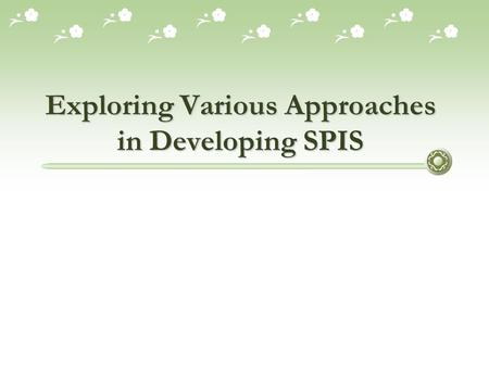 Exploring Various Approaches in Developing SPIS. Session Objectives  To understand various approaches in developing SPIS  To understand the use of various.