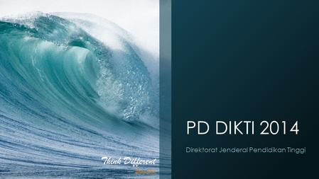 PD DIKTI 2014 Direktorat Jenderal Pendidikan Tinggi Think Different ― Steve JobsSteve Jobs.