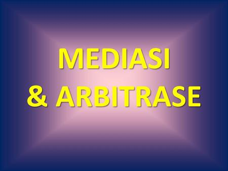 MEDIASI & ARBITRASE. Resolusi Konflik (Conflict Resolution) Intervensi Pihak Ketiga (Third Party Intervention) Mengatur Sendiri (Self Regulation) Resolusi.