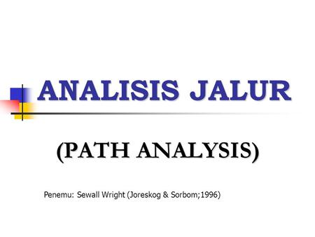 ANALISIS JALUR (PATH ANALYSIS) Penemu: Sewall Wright (Joreskog & Sorbom;1996)