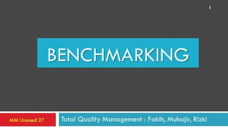 BENCHMARKING Total Quality Management : Fakih, Muhajir, Rizki MM Unsoed 27 1.