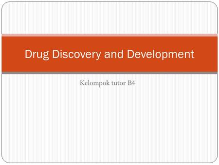 Kelompok tutor B4 Drug Discovery and Development.