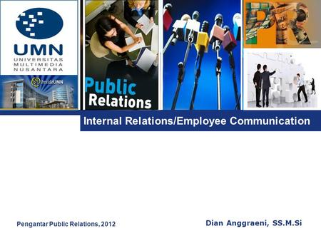 L o g o Internal Relations/Employee Communication Dian Anggraeni, SS.M.Si Pengantar Public Relations, 2012.
