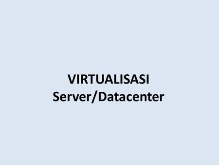 VIRTUALISASI Server/Datacenter