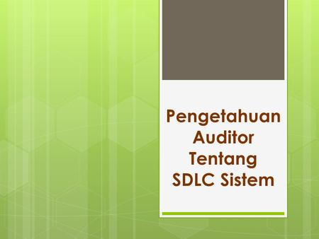 Pengetahuan Auditor Tentang SDLC Sistem. Fase SDLC pada Kebutuhan Audit 1. Planning 2. Analysis 3. Logical Design 4. Physical Design 5. Implementasi 6.