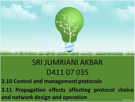 SRI JUMRIANI AKBAR D411 07 035 3.10 Control and management protocols 3.11 Propagation effects affecting protocol choice and network design and operation.