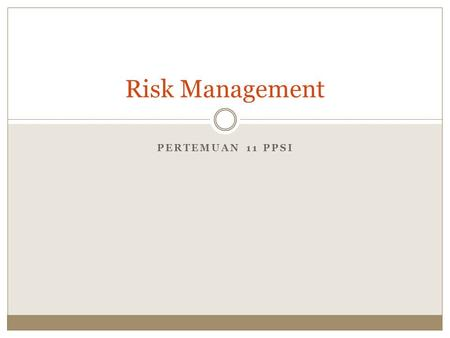 Risk Management Pertemuan 11 PPSI.