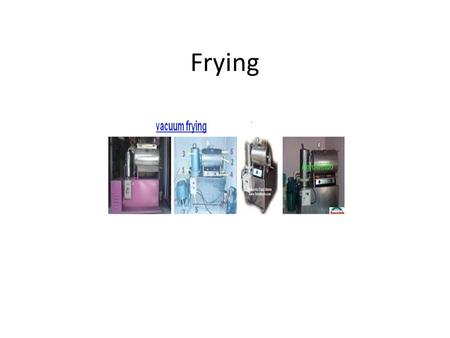 Frying. Frying (penggorengan) Pan frayng (PF) Deep frying (DF) Vacuum fraying (VF)
