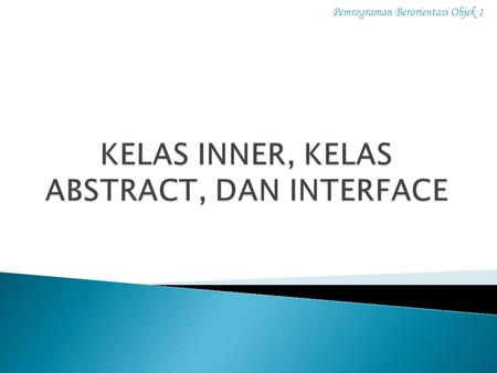 KELAS INNER, KELAS ABSTRACT, DAN INTERFACE