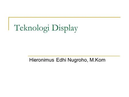 Teknologi Display Hieronimus Edhi Nugroho, M.Kom.