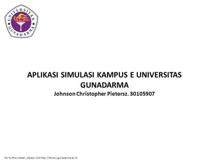 APLIKASI SIMULASI KAMPUS E UNIVERSITAS GUNADARMA Johnson Christopher Pietersz. 30105907 for further detail, please visit http://library.gunadarma.ac.id.