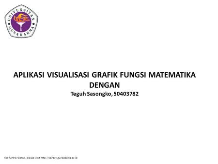 APLIKASI VISUALISASI GRAFIK FUNGSI MATEMATIKA DENGAN Teguh Sasongko, 50403782 for further detail, please visit