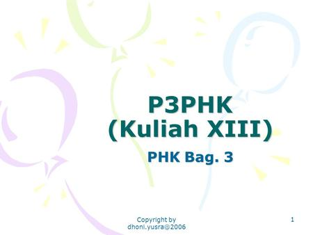 Copyright by 1 P3PHK (Kuliah XIII) PHK Bag. 3.