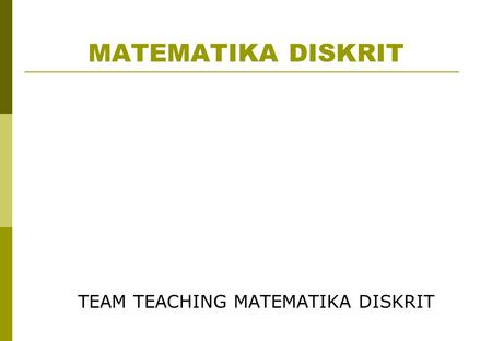 MATEMATIKA DISKRIT TEAM TEACHING MATEMATIKA DISKRIT.