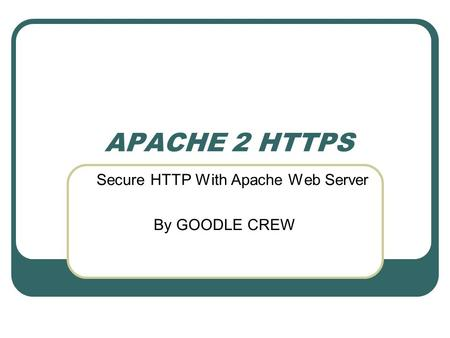 APACHE 2 HTTPS Secure HTTP With Apache Web Server By GOODLE CREW.