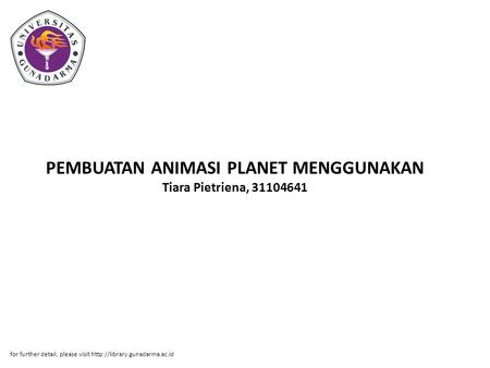 PEMBUATAN ANIMASI PLANET MENGGUNAKAN Tiara Pietriena, 31104641 for further detail, please visit