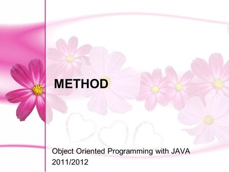 METHOD Object Oriented Programming with JAVA 2011/2012.