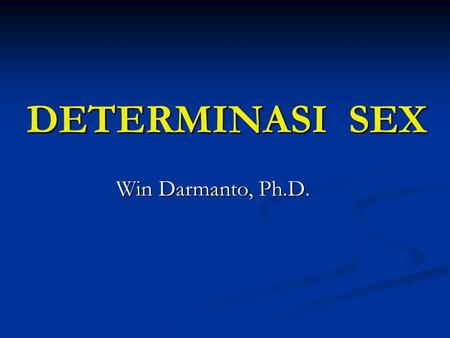 DETERMINASI SEX Win Darmanto, Ph.D..
