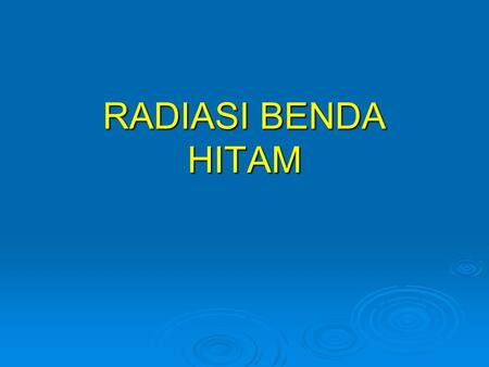 RADIASI BENDA HITAM. Electromagnetic Spectrum (  m) 10001001010.10.01 ultraviolet visible light infrared microwaves x-rays High Energy Low Energy.