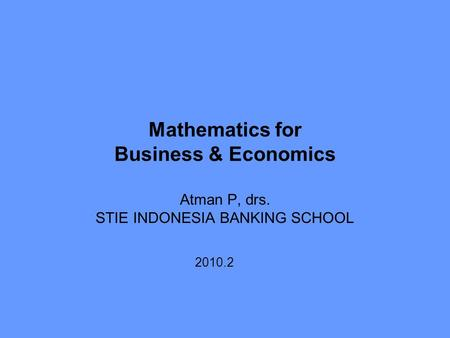 Mathematics for Business & Economics Atman P, drs. STIE INDONESIA BANKING SCHOOL 2010.2.
