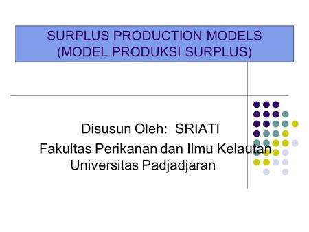 SURPLUS PRODUCTION MODELS (MODEL PRODUKSI SURPLUS)