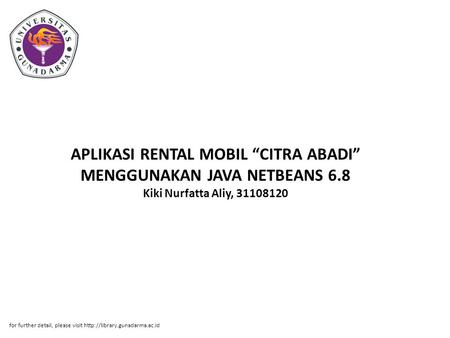 "APLIKASI RENTAL MOBIL ""CITRA ABADI"" MENGGUNAKAN JAVA NETBEANS 6.8 Kiki Nurfatta Aliy, 31108120 for further detail, please visit"