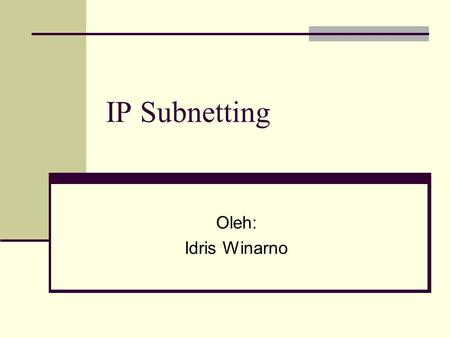 IP Subnetting Oleh: Idris Winarno.