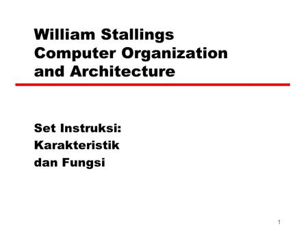 1 William Stallings Computer Organization and Architecture Set Instruksi: Karakteristik dan Fungsi.