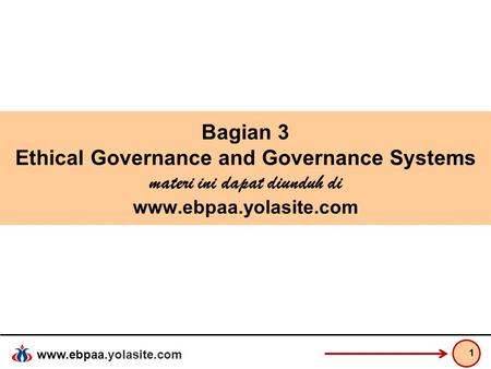 Www.ebpaa.yolasite.com Bagian 3 Ethical Governance and Governance Systems materi ini dapat diunduh di www.ebpaa.yolasite.com 1.