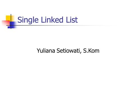 Single Linked List Yuliana Setiowati, S.Kom. Linked List tom p1 macao10mary p2 taipa14john p3 macao22ann p4 macao18 Misalnya kita buat banyak record student.
