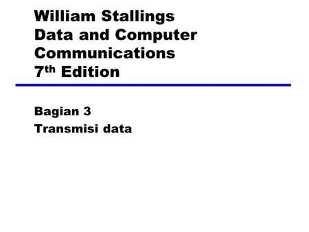 William Stallings Data and Computer Communications 7 th Edition Bagian 3 Transmisi data.