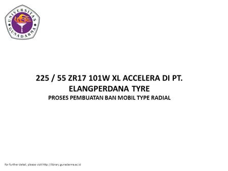 225 / 55 ZR17 101W XL ACCELERA DI PT. ELANGPERDANA TYRE PROSES PEMBUATAN BAN MOBIL TYPE RADIAL for further detail, please visit