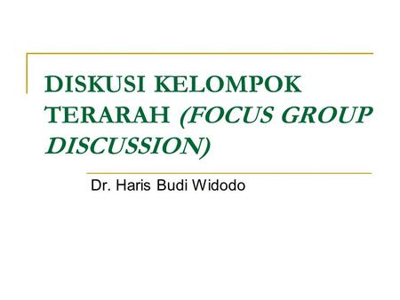 DISKUSI KELOMPOK TERARAH (FOCUS GROUP DISCUSSION) Dr. Haris Budi Widodo.