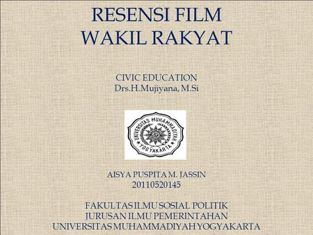 RESENSI FILM WAKIL RAKYAT CIVIC EDUCATION Drs. H. Mujiyana, M