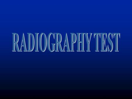 RADIOGRAPHY TEST This presentation was developed by the Collaboration for NDT Education to provide students and other audiences with a general introduction.