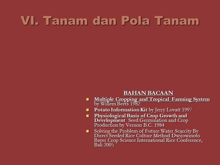 VI. Tanam dan Pola Tanam BAHAN BACAAN Multiple Cropping and Tropical Farming System by Willem Beets 1982 Multiple Cropping and Tropical Farming System.