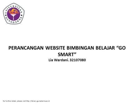 "PERANCANGAN WEBSITE BIMBINGAN BELAJAR ""GO SMART"" Lia Wardani. 32107080 for further detail, please visit"