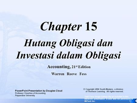 Chapter 15 Hutang Obligasi dan Investasi dalam Obligasi Accounting, 21 st Edition Warren Reeve Fess PowerPoint Presentation by Douglas Cloud Professor.