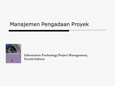 Manajemen Pengadaan Proyek Information Technology Project Management, Fourth Edition.