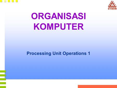 ORGANISASI KOMPUTER Processing Unit Operations 1.