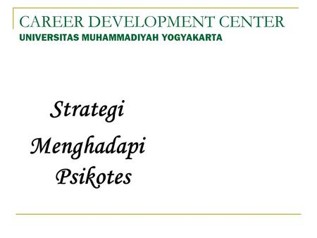 CAREER DEVELOPMENT CENTER UNIVERSITAS MUHAMMADIYAH YOGYAKARTA Strategi Menghadapi Psikotes.